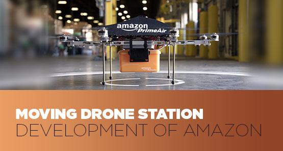 Moving drone station development of Amazon