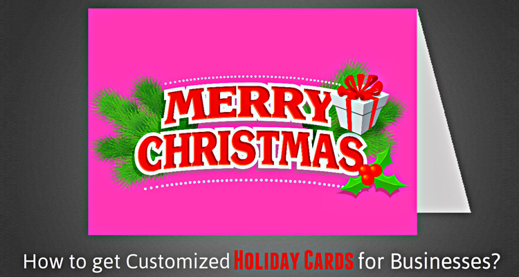How to Get Customized Holiday Cards for Businesses?